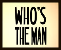 Who's The Man? by Betul Eglenoglu