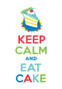 Keep Calm and Eat Cake by Andi Bird