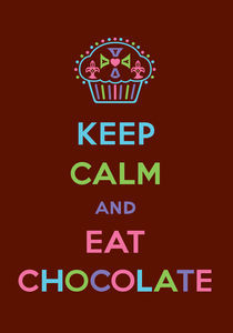 Keep Calm and Eat Chocolate von Andi Bird