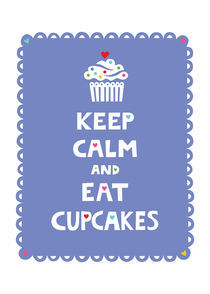Keep Calm and Eat Cupcakes - frilly by Andi Bird