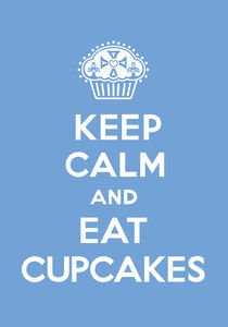 Keep Calm and Eat Cupcakes - blue von Andi Bird
