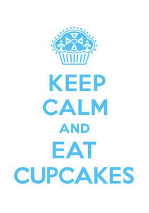 Keep Calm and Eat Cupcakes - blue on white by Andi Bird