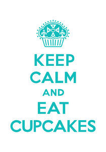 Keep Calm and Eat Cupcakes - turquoise on white by Andi Bird