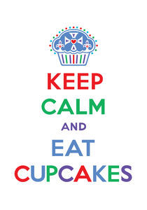 Keep Calm and Eat Cupcakes - primary von Andi Bird