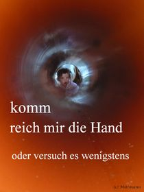 komm reich mir die Hand oder versuch es wenigstens by Dietmar Mittmann