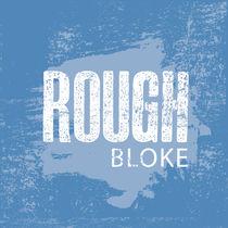Rough Bloke von Jove Tocher