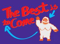 "The Best is ""Yeti"" to Come von macrobioticos"