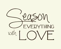 Season Everything With Love Poster von friedmangallery