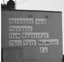 Hereness and nowness by camera-rustica